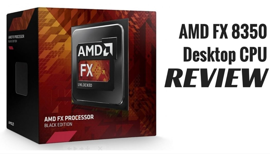 amd fx 8350 processor review